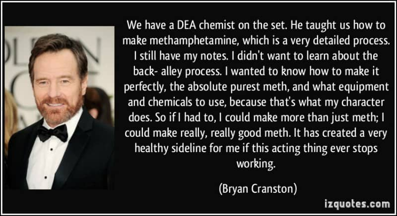 quote-we-have-a-dea-chemist-on-the-set-he-taught-us-how-to-make-methamphetamine-which-is-a-very-bryan-cranston-355665